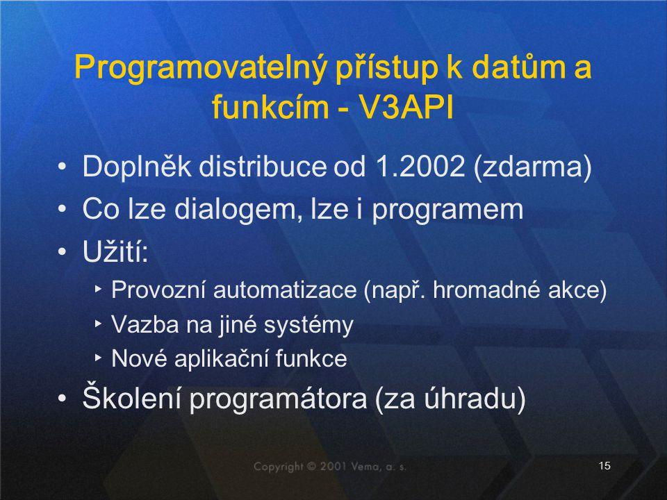 15 Programovatelný přístup k datům a funkcím - V3API Doplněk distribuce od 1.2002 (zdarma) Co lze dialogem, lze i programem Užití: ▸Provozní automatiz