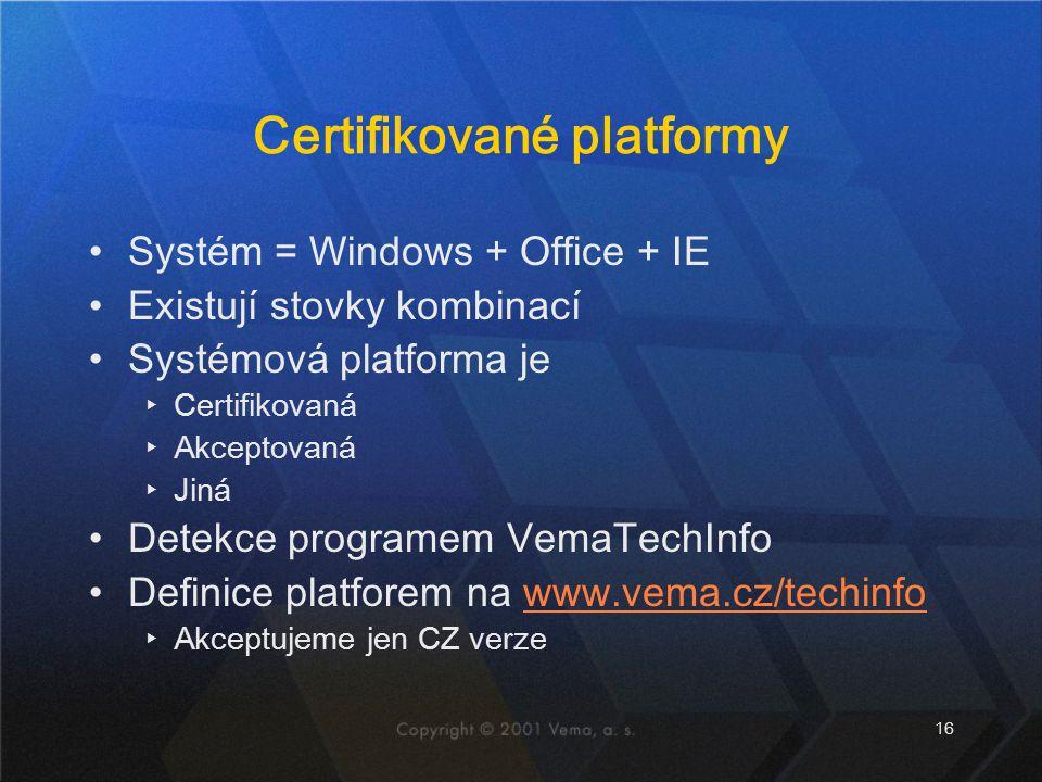 16 Certifikované platformy Systém = Windows + Office + IE Existují stovky kombinací Systémová platforma je ▸Certifikovaná ▸Akceptovaná ▸Jiná Detekce programem VemaTechInfo Definice platforem na www.vema.cz/techinfo ▸Akceptujeme jen CZ verze