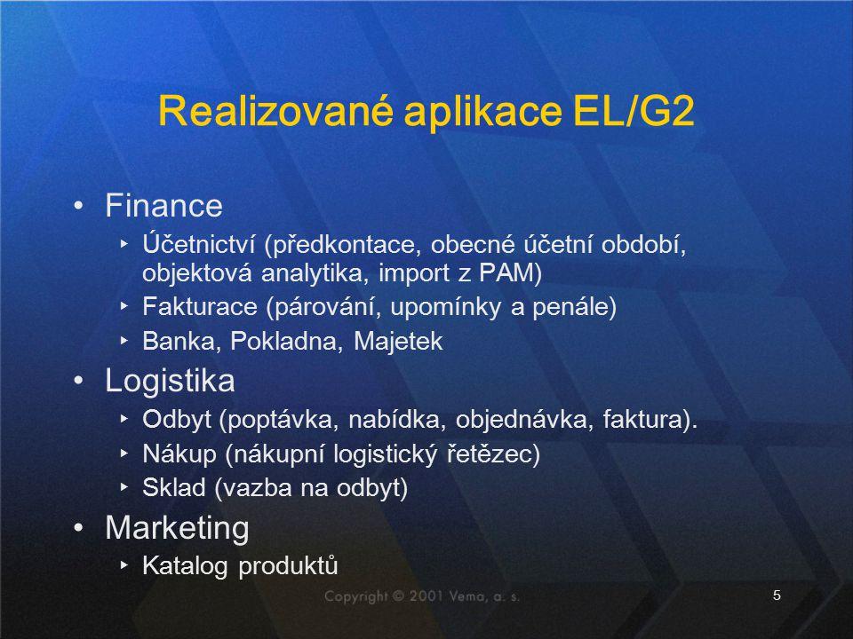 5 Realizované aplikace EL/G2 Finance ▸Účetnictví (předkontace, obecné účetní období, objektová analytika, import z PAM) ▸Fakturace (párování, upomínky a penále) ▸Banka, Pokladna, Majetek Logistika ▸Odbyt (poptávka, nabídka, objednávka, faktura).
