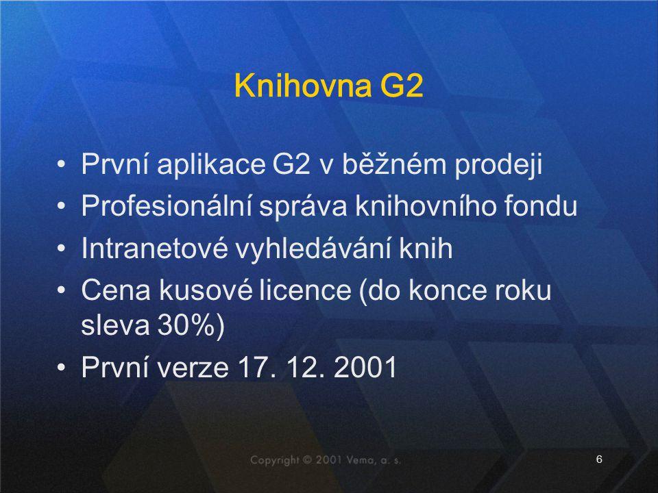 6 Knihovna G2 První aplikace G2 v běžném prodeji Profesionální správa knihovního fondu Intranetové vyhledávání knih Cena kusové licence (do konce roku sleva 30%) První verze 17.