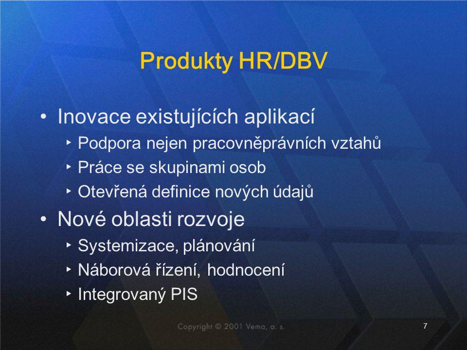 7 Produkty HR/DBV Inovace existujících aplikací ▸Podpora nejen pracovněprávních vztahů ▸Práce se skupinami osob ▸Otevřená definice nových údajů Nové oblasti rozvoje ▸Systemizace, plánování ▸Náborová řízení, hodnocení ▸Integrovaný PIS