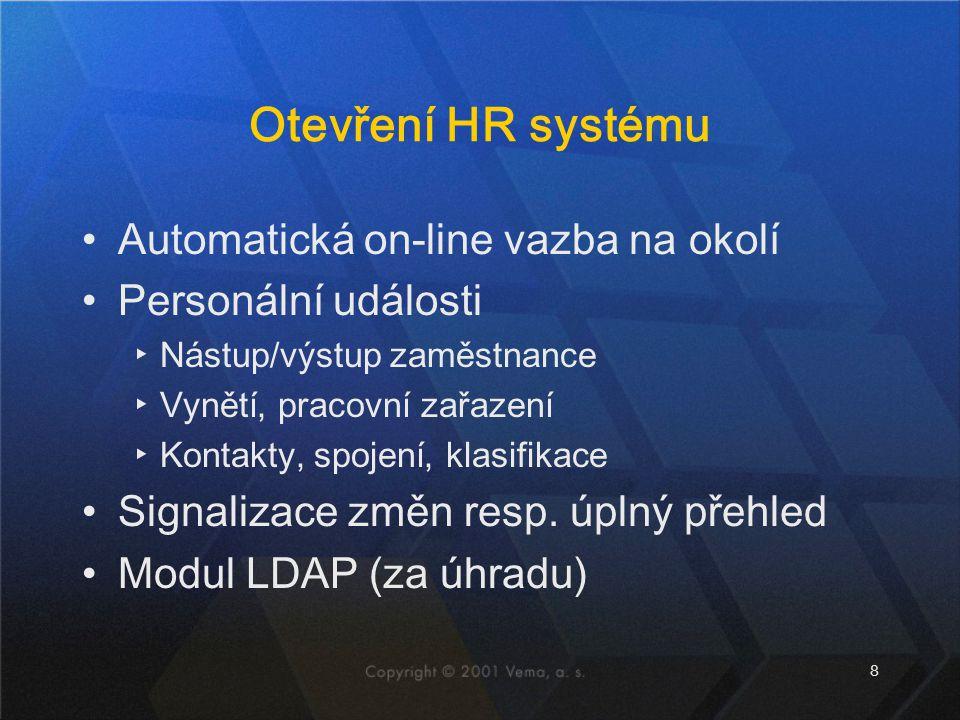 8 Otevření HR systému Automatická on-line vazba na okolí Personální události ▸Nástup/výstup zaměstnance ▸Vynětí, pracovní zařazení ▸Kontakty, spojení, klasifikace Signalizace změn resp.