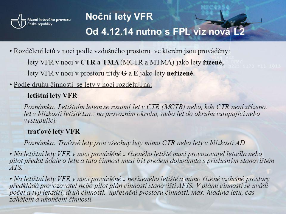 Noční lety VFR Od 4.12.14 nutno s FPL viz nová L2 Rozdělení letů v noci podle vzdušného prostoru ve kterém jsou prováděny: –lety VFR v noci v CTR a TM