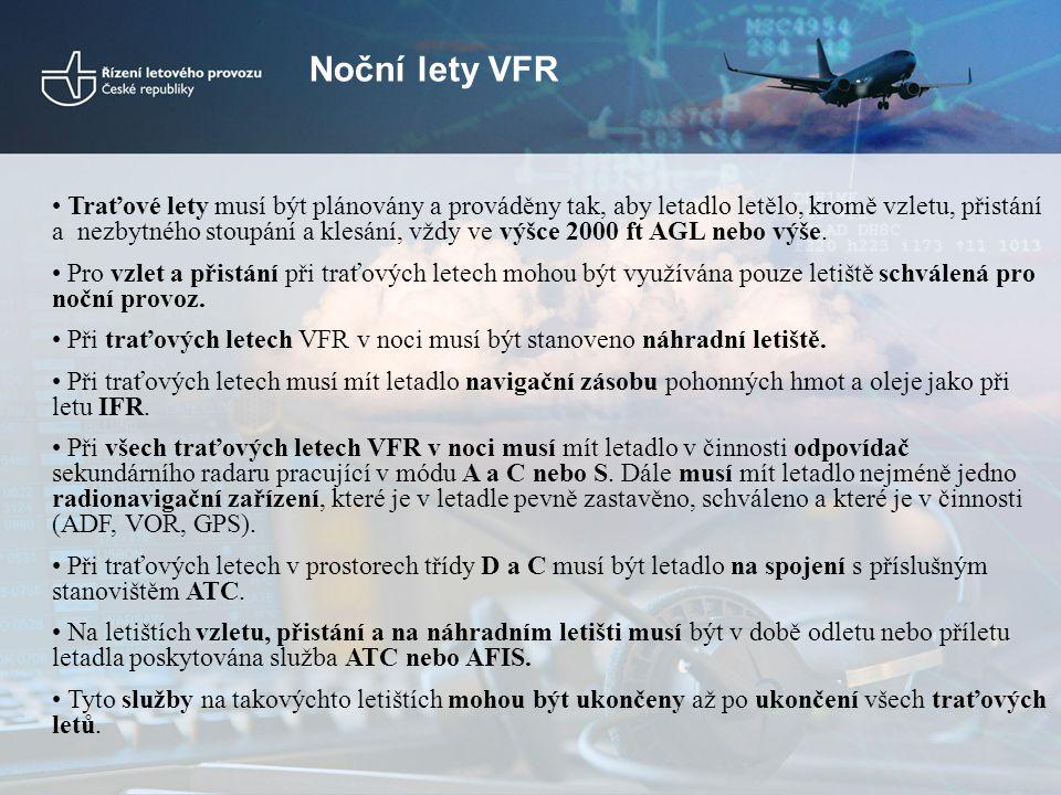 Noční lety VFR Traťové lety musí být plánovány a prováděny tak, aby letadlo letělo, kromě vzletu, přistání a nezbytného stoupání a klesání, vždy ve vý