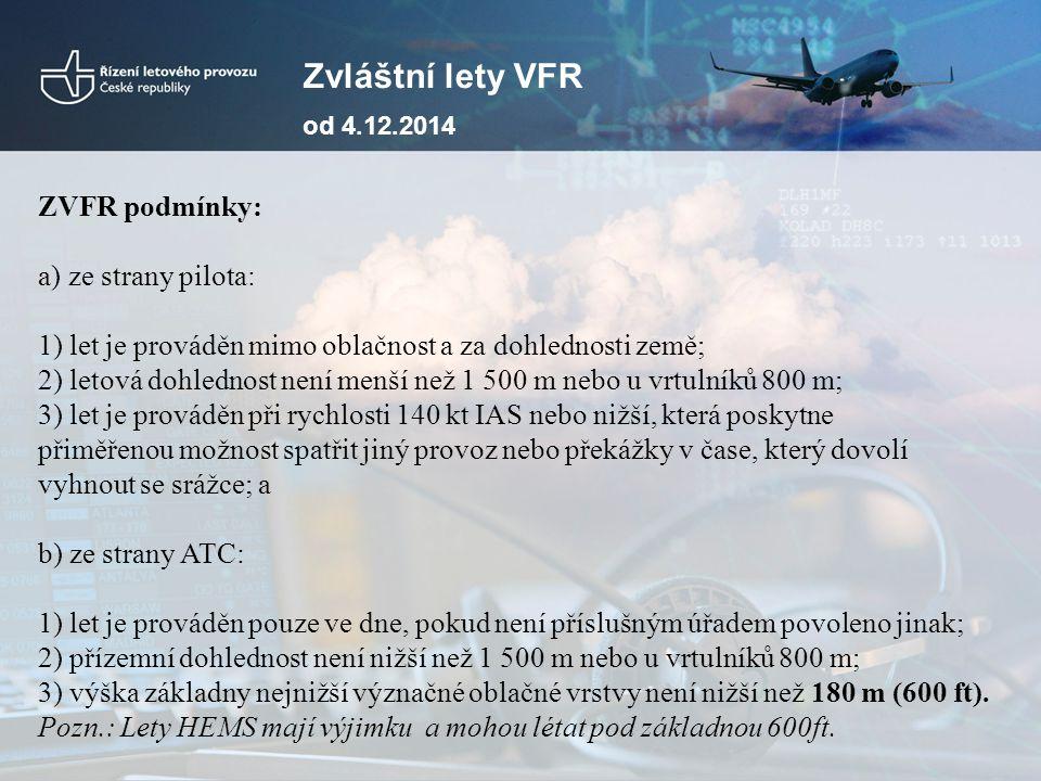 Zvláštní lety VFR od 4.12.2014 ZVFR podmínky: a) ze strany pilota: 1) let je prováděn mimo oblačnost a za dohlednosti země; 2) letová dohlednost není
