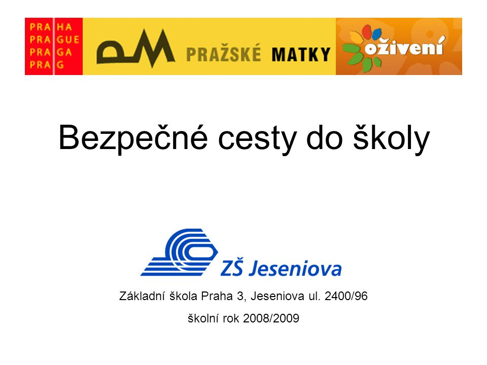 Bezpečné cesty do školy Základní škola Praha 3, Jeseniova ul. 2400/96 školní rok 2008/2009