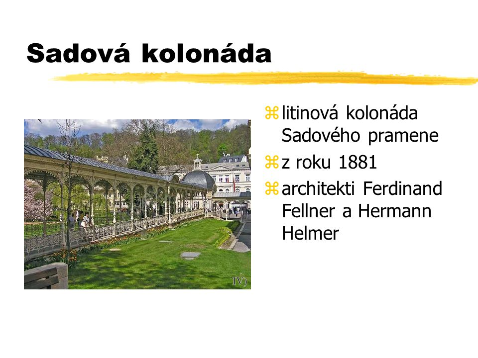 Sadová kolonáda zlitinová kolonáda Sadového pramene zz roku 1881 zarchitekti Ferdinand Fellner a Hermann Helmer