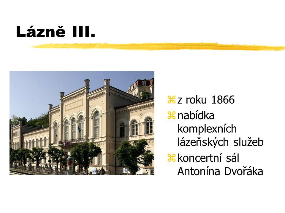 Lázně III. zz roku 1866 znabídka komplexních lázeňských služeb zkoncertní sál Antonína Dvořáka