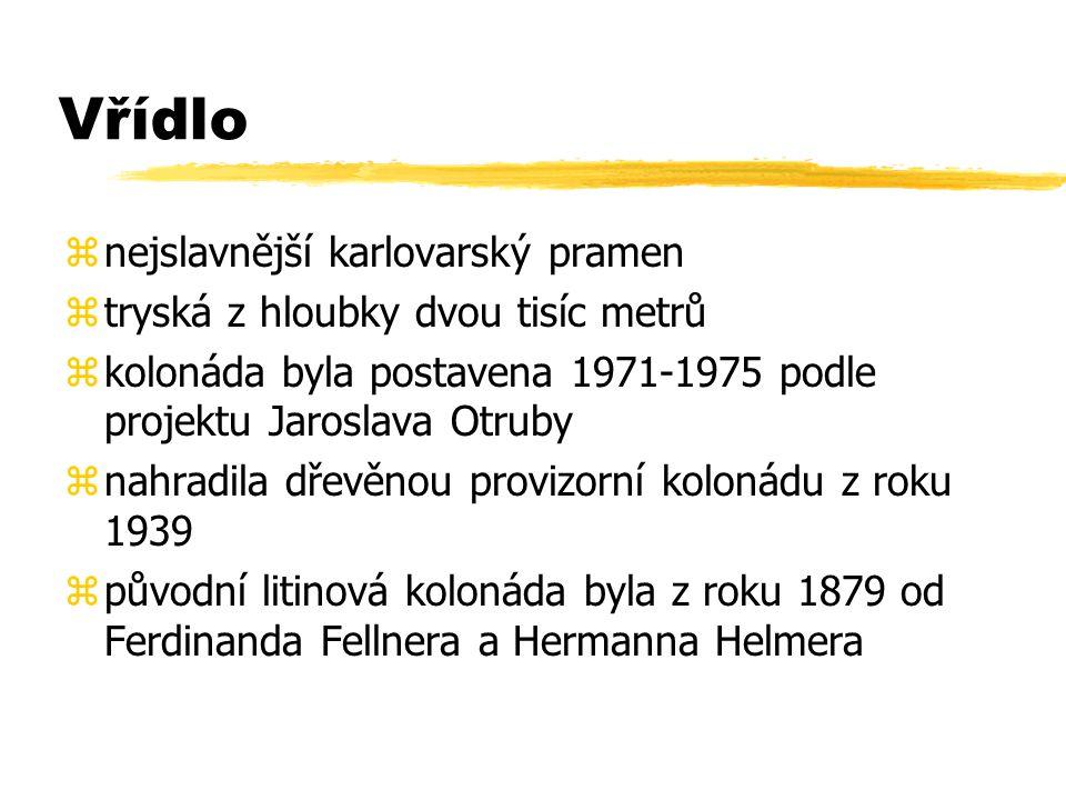 Vřídlo znejslavnější karlovarský pramen ztryská z hloubky dvou tisíc metrů zkolonáda byla postavena 1971-1975 podle projektu Jaroslava Otruby znahradila dřevěnou provizorní kolonádu z roku 1939 způvodní litinová kolonáda byla z roku 1879 od Ferdinanda Fellnera a Hermanna Helmera