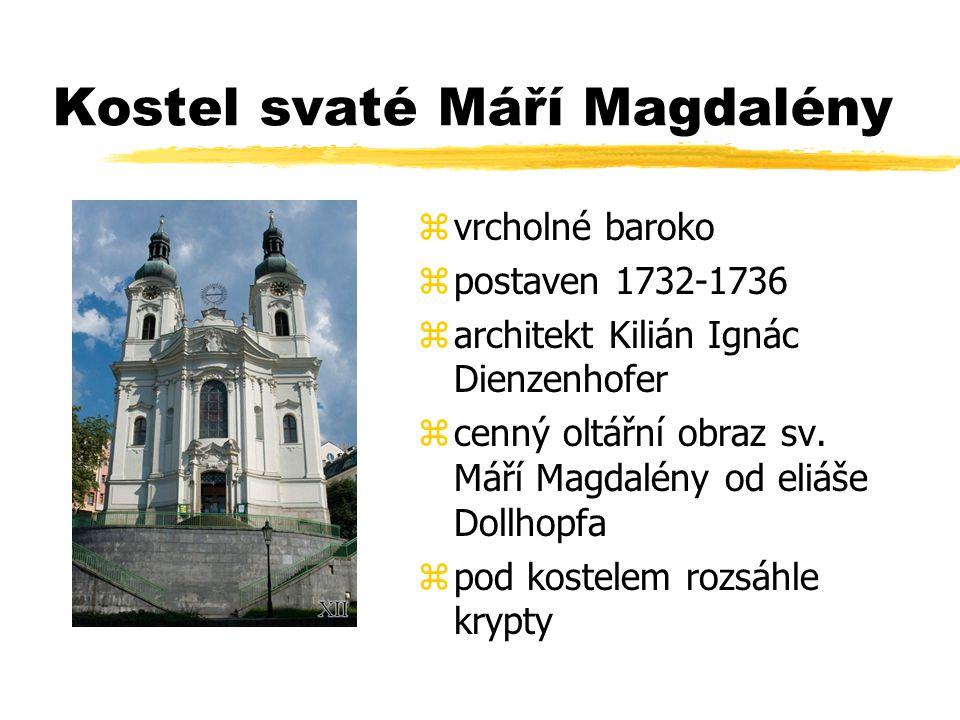 Kostel svaté Máří Magdalény zvrcholné baroko zpostaven 1732-1736 zarchitekt Kilián Ignác Dienzenhofer zcenný oltářní obraz sv.