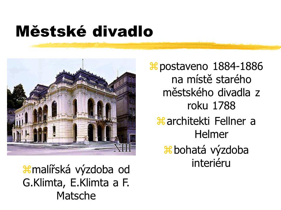 Městské divadlo zpostaveno 1884-1886 na místě starého městského divadla z roku 1788 zarchitekti Fellner a Helmer zbohatá výzdoba interiéru zmalířská výzdoba od G.Klimta, E.Klimta a F.