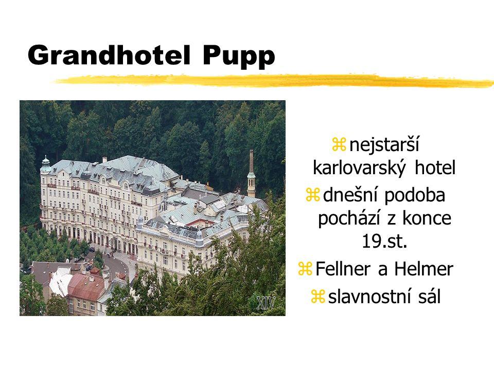 Grandhotel Pupp znejstarší karlovarský hotel zdnešní podoba pochází z konce 19.st.