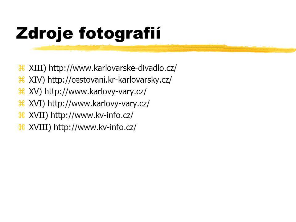 Zdroje fotografií zXIII) http://www.karlovarske-divadlo.cz/ zXIV) http://cestovani.kr-karlovarsky.cz/ zXV) http://www.karlovy-vary.cz/ zXVI) http://www.karlovy-vary.cz/ zXVII) http://www.kv-info.cz/ zXVIII) http://www.kv-info.cz/