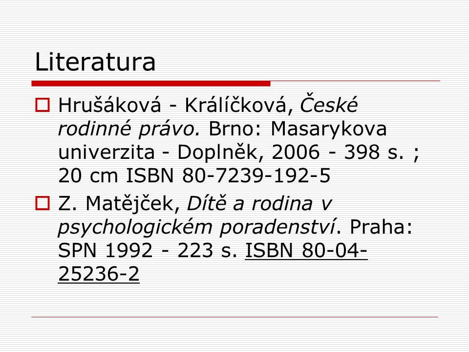 Literatura  Hrušáková - Králíčková, České rodinné právo. Brno: Masarykova univerzita - Doplněk, 2006 - 398 s. ; 20 cm ISBN 80-7239-192-5  Z. Matějče