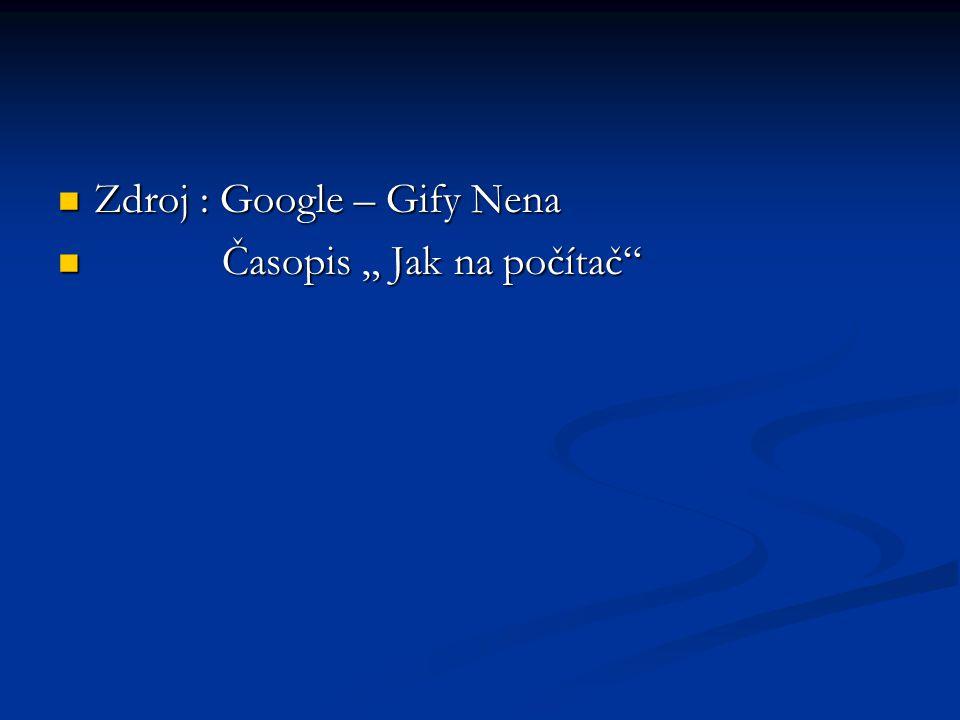 "Zdroj : Google – Gify Nena Zdroj : Google – Gify Nena Časopis "" Jak na počítač"" Časopis "" Jak na počítač"""