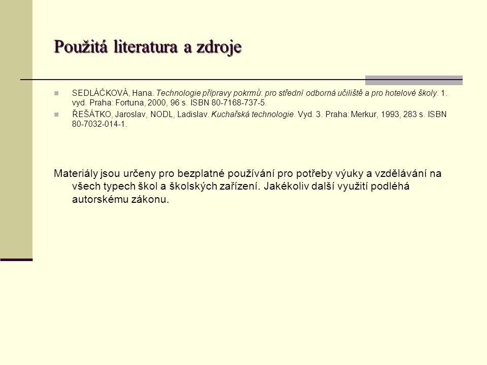 Použitá literatura a zdroje SEDLÁĆKOVÁ, Hana. Technologie přípravy pokrmů: pro střední odborná učiliště a pro hotelové školy. 1. vyd. Praha: Fortuna,