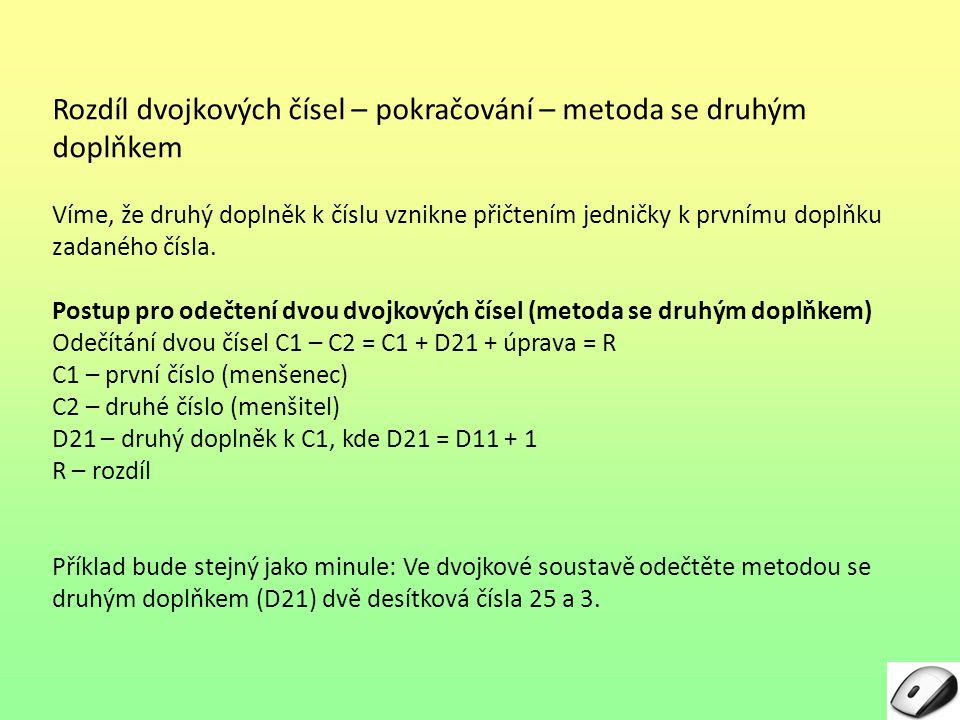 Rozdíl dvojkových čísel – pokračování – metoda se druhým doplňkem Víme, že druhý doplněk k číslu vznikne přičtením jedničky k prvnímu doplňku zadaného