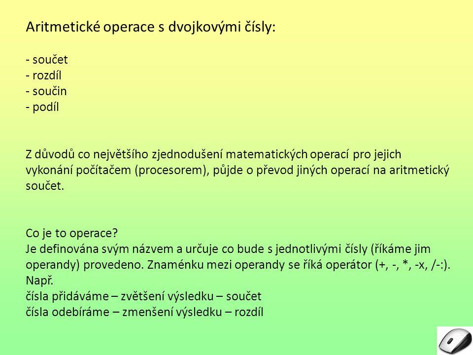 Aritmetické operace s dvojkovými čísly: - součet - rozdíl - součin - podíl Z důvodů co největšího zjednodušení matematických operací pro jejich vykoná