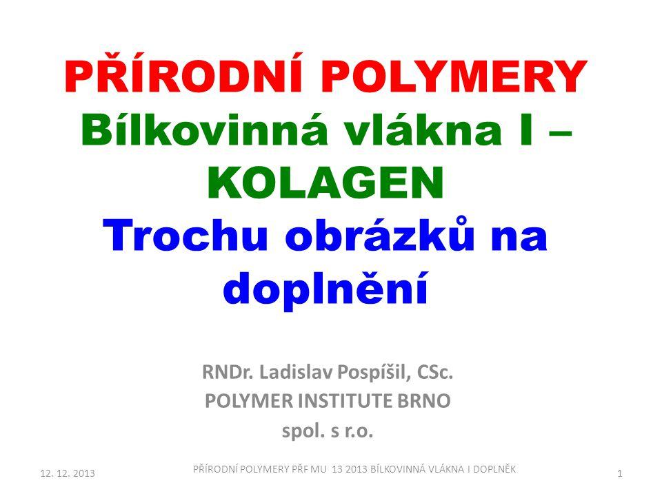 PŘÍRODNÍ POLYMERY PŘF MU 13 2013 BÍLKOVINNÁ VLÁKNA I DOPLNĚK 1 PŘÍRODNÍ POLYMERY Bílkovinná vlákna I – KOLAGEN Trochu obrázků na doplnění RNDr.