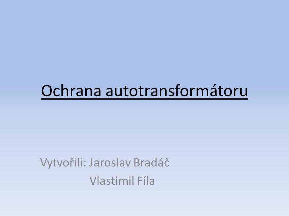 Seznámení s tématem Popis autotransformátoru Koncepce chránění Vypínací charakteristika rozdílové ochrany