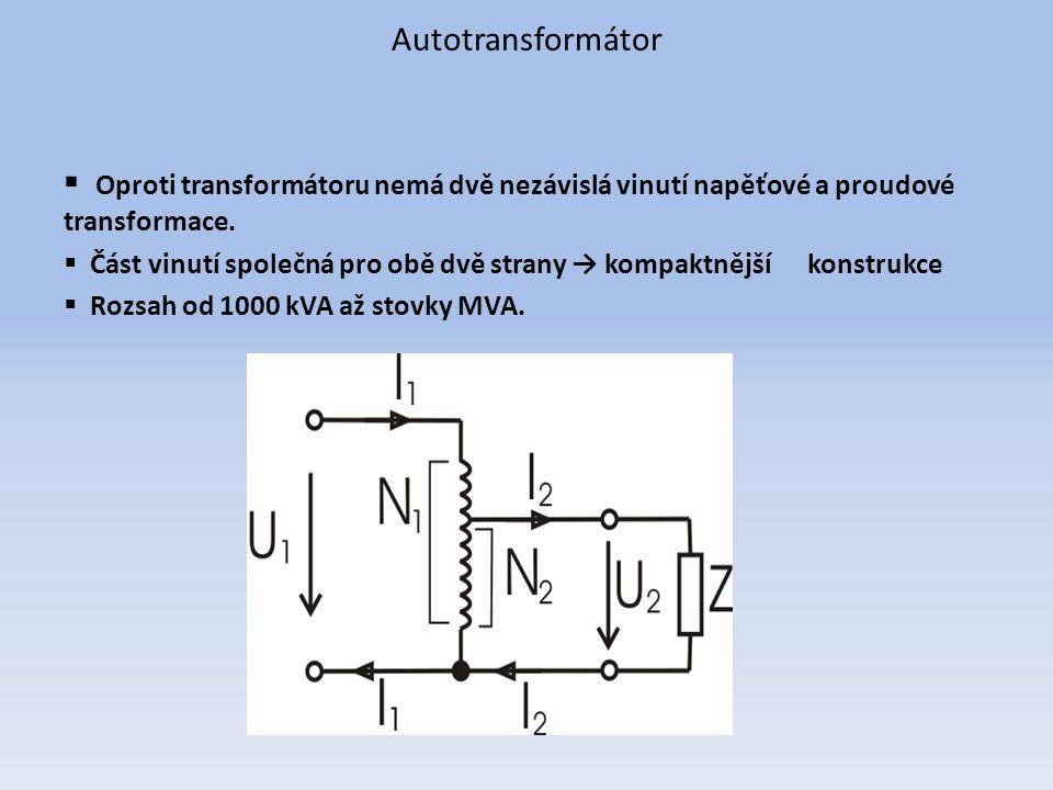Autotransformátor  Oproti transformátoru nemá dvě nezávislá vinutí napěťové a proudové transformace.  Část vinutí společná pro obě dvě strany → komp