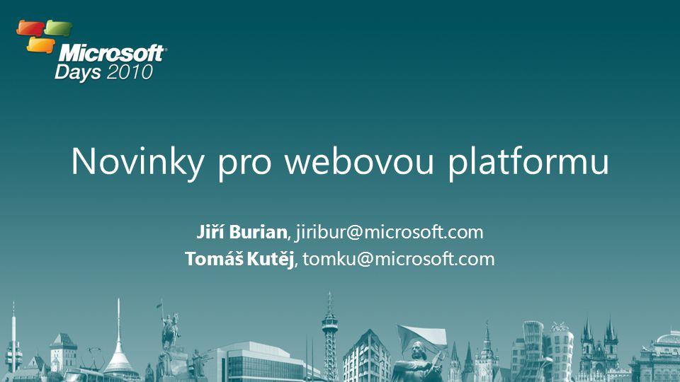 Novinky pro webovou platformu Jiří Burian, jiribur@microsoft.com Tomáš Kutěj, tomku@microsoft.com