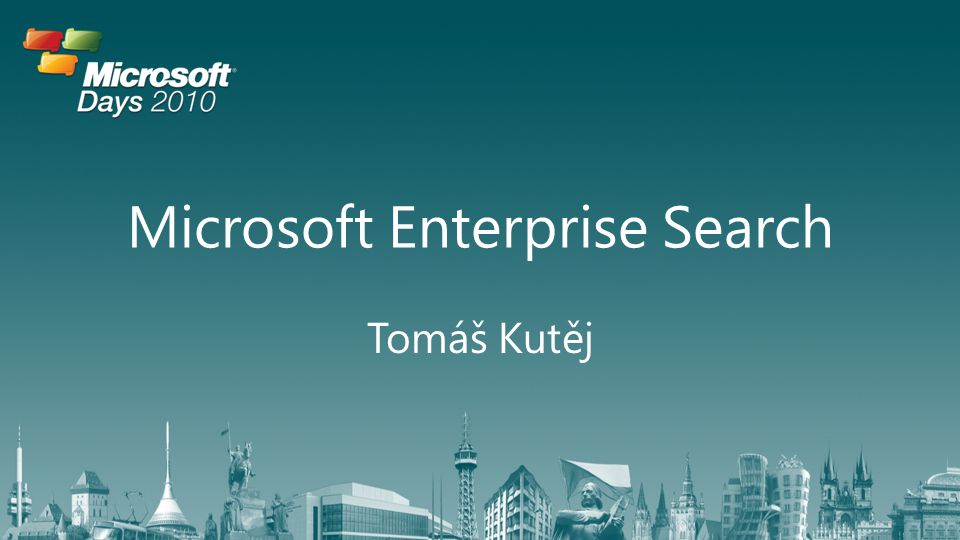 Microsoft Enterprise Search Tomáš Kutěj