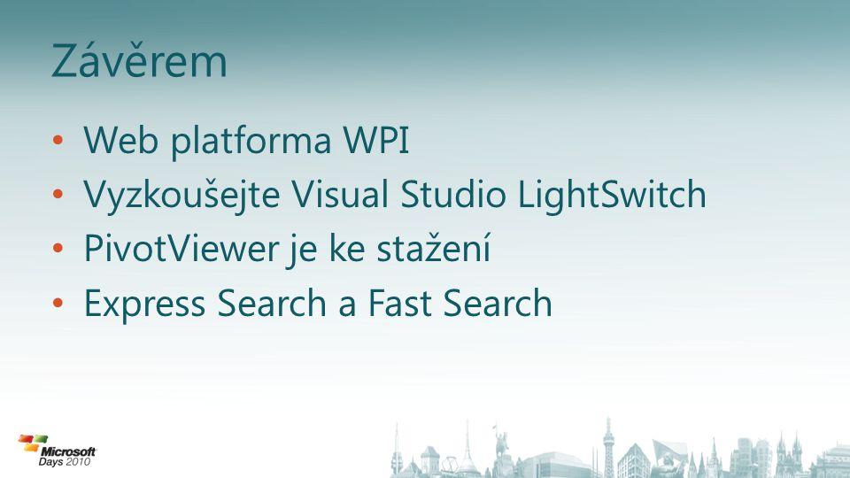 Závěrem Web platforma WPI Vyzkoušejte Visual Studio LightSwitch PivotViewer je ke stažení Express Search a Fast Search