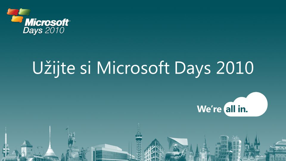 Užijte si Microsoft Days 2010 We're all in.