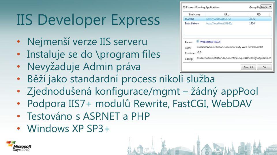 IIS Developer Express Nejmenší verze IIS serveru Instaluje se do \program files Nevyžaduje Admin práva Běží jako standardní process nikoli služba Zjednodušená konfigurace/mgmt – žádný appPool Podpora IIS7+ modulů Rewrite, FastCGI, WebDAV Testováno s ASP.NET a PHP Windows XP SP3+