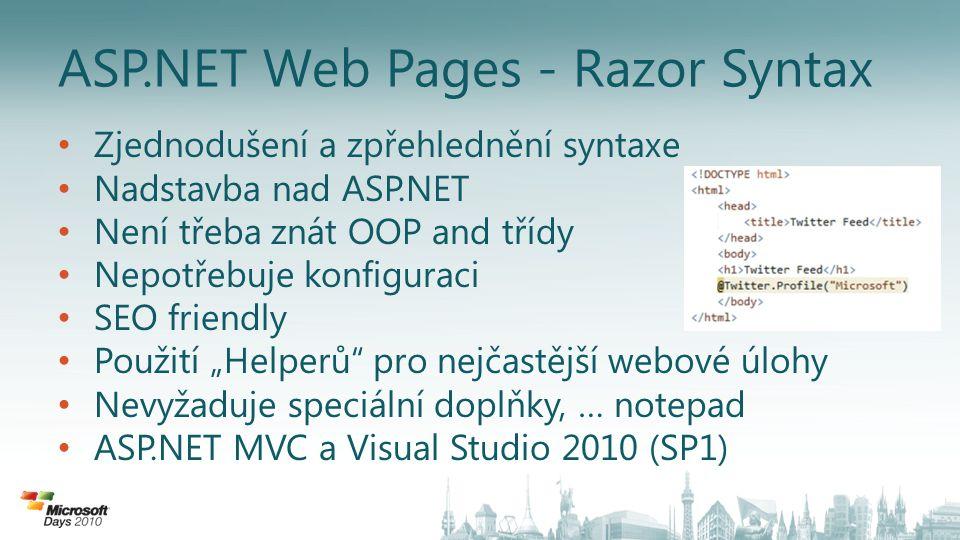 """ASP.NET Web Pages - Razor Syntax Zjednodušení a zpřehlednění syntaxe Nadstavba nad ASP.NET Není třeba znát OOP and třídy Nepotřebuje konfiguraci SEO friendly Použití """"Helperů pro nejčastější webové úlohy Nevyžaduje speciální doplňky, … notepad ASP.NET MVC a Visual Studio 2010 (SP1)"""