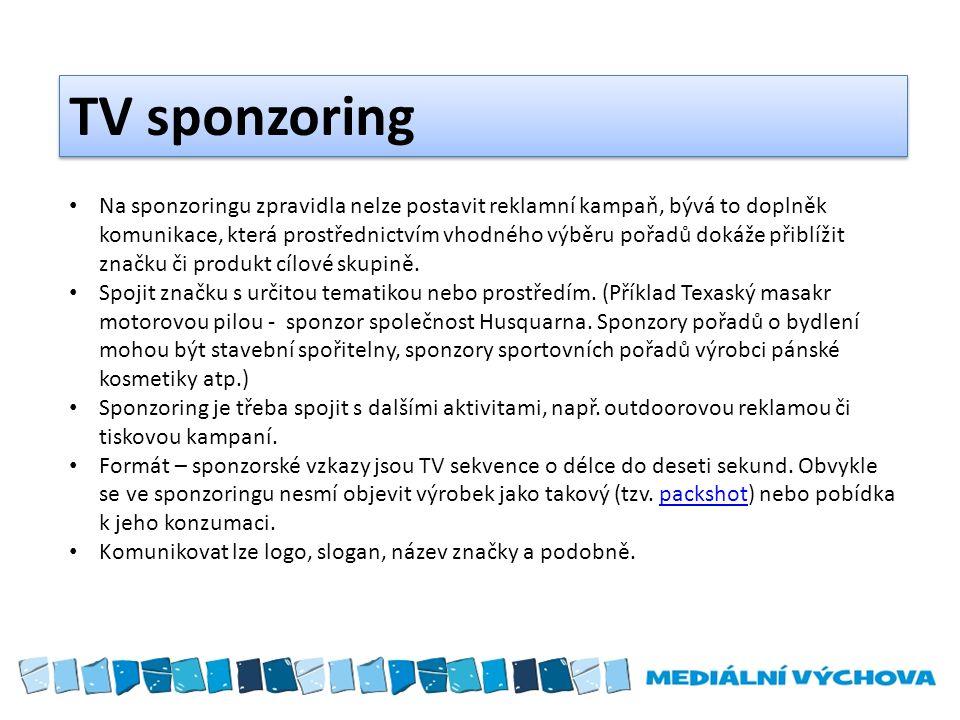 TV sponzoring Na sponzoringu zpravidla nelze postavit reklamní kampaň, bývá to doplněk komunikace, která prostřednictvím vhodného výběru pořadů dokáže
