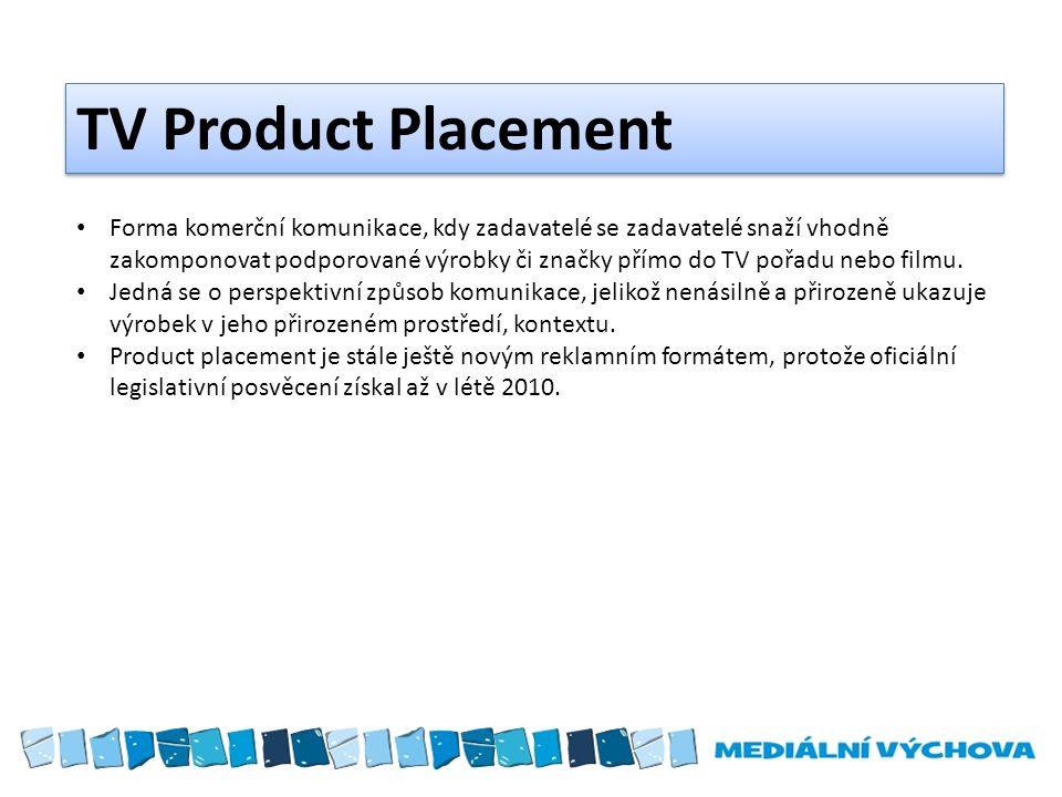 TV Product Placement Forma komerční komunikace, kdy zadavatelé se zadavatelé snaží vhodně zakomponovat podporované výrobky či značky přímo do TV pořad