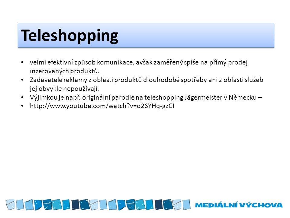 Teleshopping velmi efektivní způsob komunikace, avšak zaměřený spíše na přímý prodej inzerovaných produktů. Zadavatelé reklamy z oblasti produktů dlou