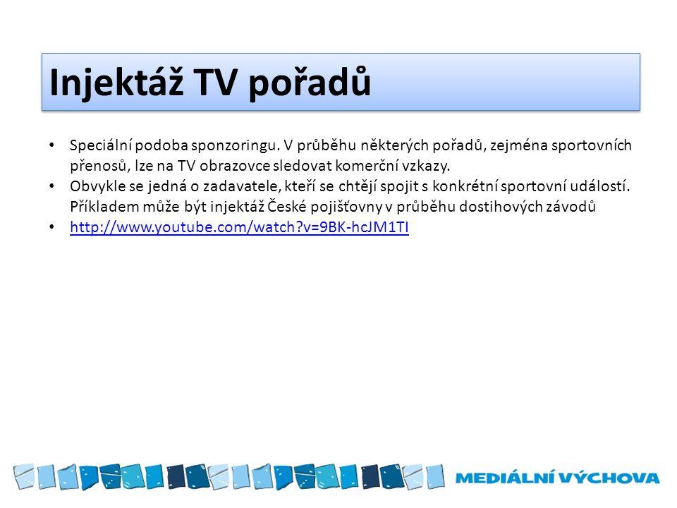 Injektáž TV pořadů Speciální podoba sponzoringu. V průběhu některých pořadů, zejména sportovních přenosů, lze na TV obrazovce sledovat komerční vzkazy