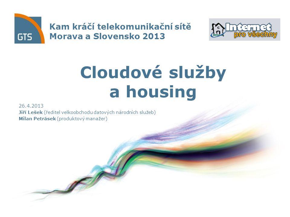 Kam kráčí telekomunikační sítě Morava a Slovensko 2013 26.4.2013 Jiří Lešek (ředitel velkoobchodu datových národních služeb) Milan Petrásek (produktový manažer) Cloudové služby a housing