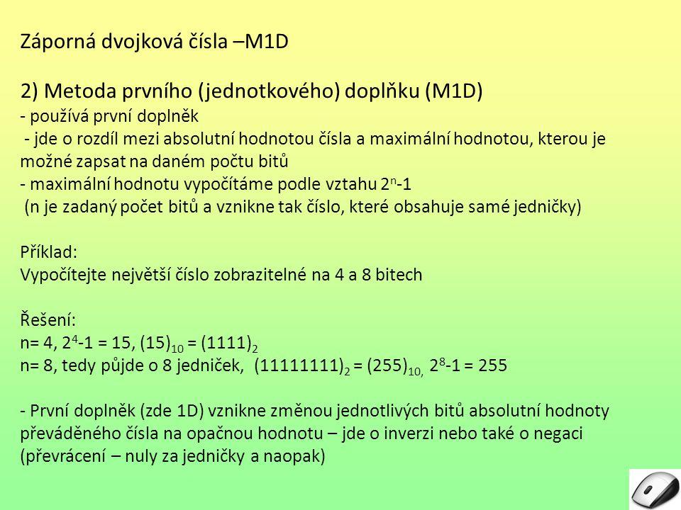 Záporná dvojková čísla –M1D 2) Metoda prvního (jednotkového) doplňku (M1D) - používá první doplněk - jde o rozdíl mezi absolutní hodnotou čísla a maxi