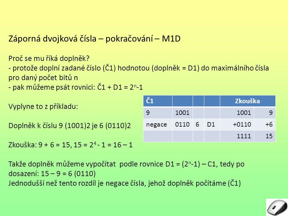 Záporná dvojková čísla – pokračování – M1D Proč se mu říká doplněk? - protože doplní zadané číslo (Č1) hodnotou (doplněk = D1) do maximálního čísla pr