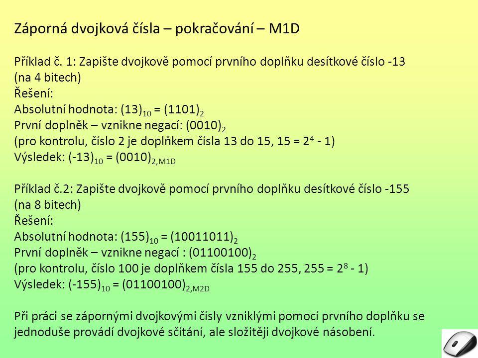 Záporná dvojková čísla – pokračování – M1D Příklad č. 1: Zapište dvojkově pomocí prvního doplňku desítkové číslo -13 (na 4 bitech) Řešení: Absolutní h