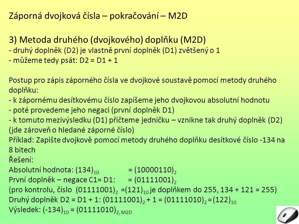 Záporná dvojková čísla – pokračování – M2D 3) Metoda druhého (dvojkového) doplňku (M2D) - druhý doplněk (D2) je vlastně první doplněk (D1) zvětšený o