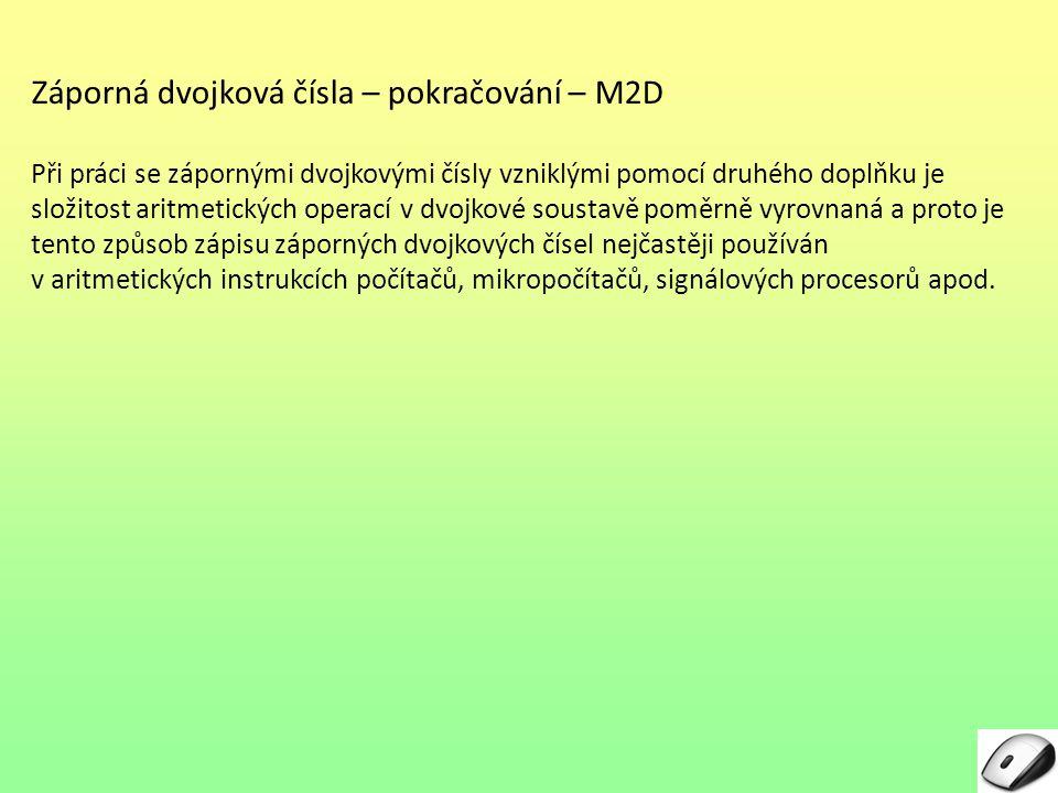 Záporná dvojková čísla – pokračování – M2D Při práci se zápornými dvojkovými čísly vzniklými pomocí druhého doplňku je složitost aritmetických operací