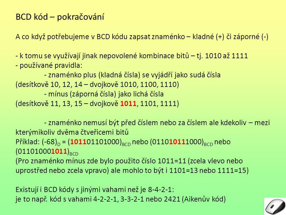 BCD kód – pokračování A co když potřebujeme v BCD kódu zapsat znaménko – kladné (+) či záporné (-) - k tomu se využívají jinak nepovolené kombinace bi