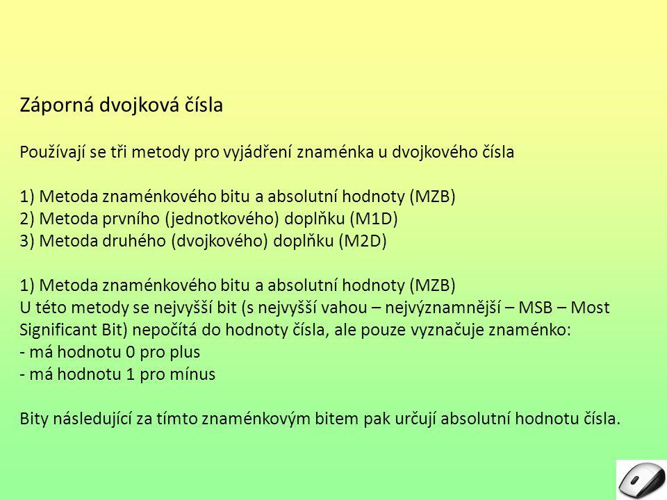 Záporná dvojková čísla Používají se tři metody pro vyjádření znaménka u dvojkového čísla 1) Metoda znaménkového bitu a absolutní hodnoty (MZB) 2) Meto
