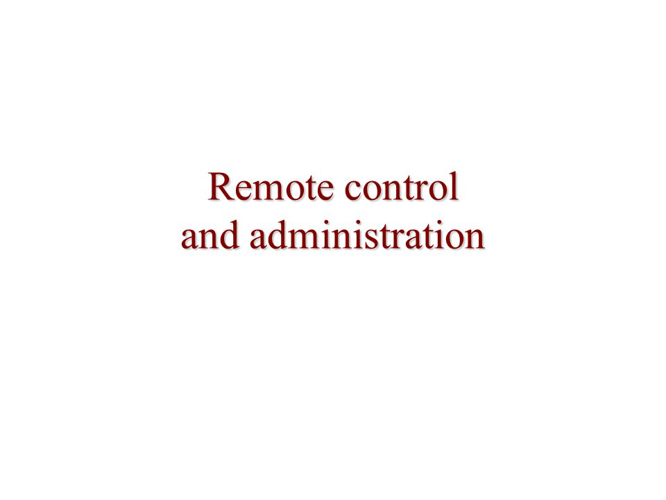 Remote control and administration
