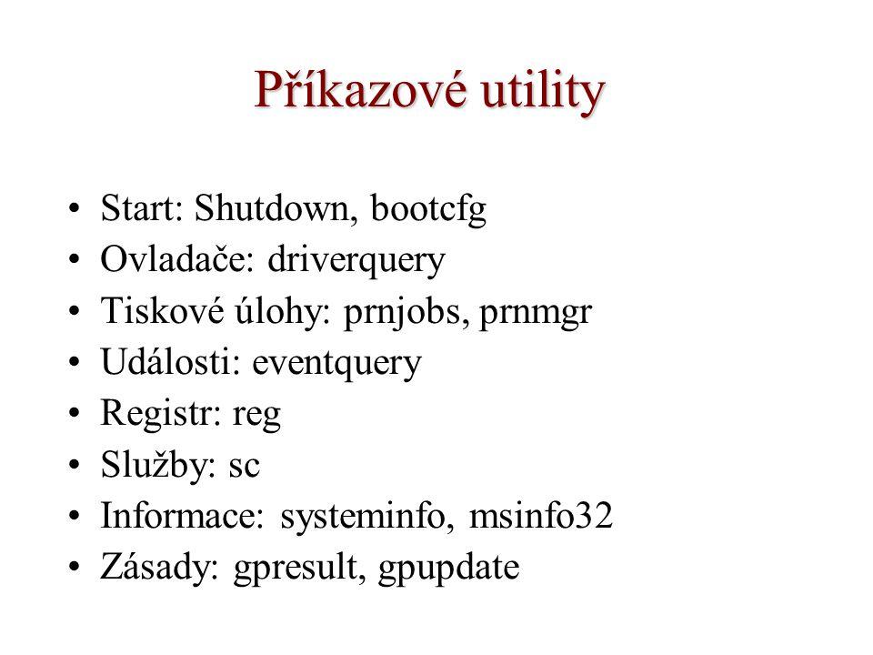 Příkazové utility Start: Shutdown, bootcfg Ovladače: driverquery Tiskové úlohy: prnjobs, prnmgr Události: eventquery Registr: reg Služby: sc Informace: systeminfo, msinfo32 Zásady: gpresult, gpupdate