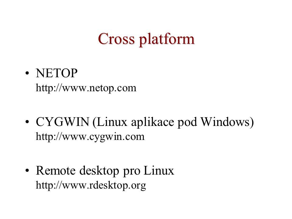 Cross platform NETOP http://www.netop.com CYGWIN (Linux aplikace pod Windows) http://www.cygwin.com Remote desktop pro Linux http://www.rdesktop.org