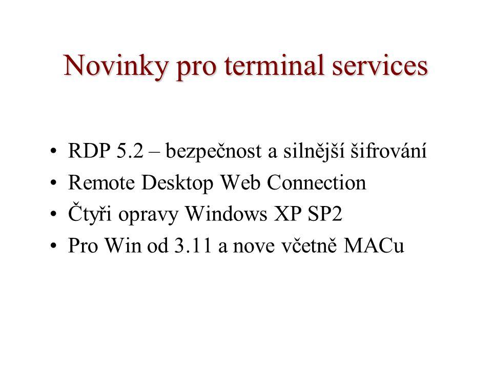 Novinky pro terminal services RDP 5.2 – bezpečnost a silnější šifrování Remote Desktop Web Connection Čtyři opravy Windows XP SP2 Pro Win od 3.11 a nove včetně MACu