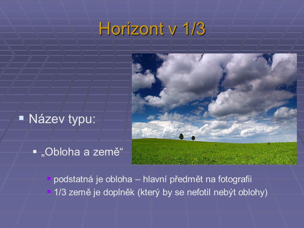 """Horizont v 1/3  Název typu:  """"Obloha a země""""  podstatná je obloha – hlavní předmět na fotografii  1/3 země je doplněk (který by se nefotil nebýt o"""