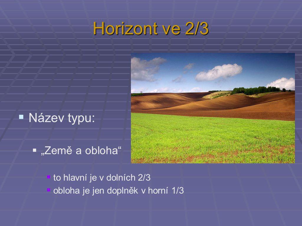 """Horizont ve 2/3  Název typu:  """"Země a obloha""""  to hlavní je v dolních 2/3  obloha je jen doplněk v horní 1/3"""