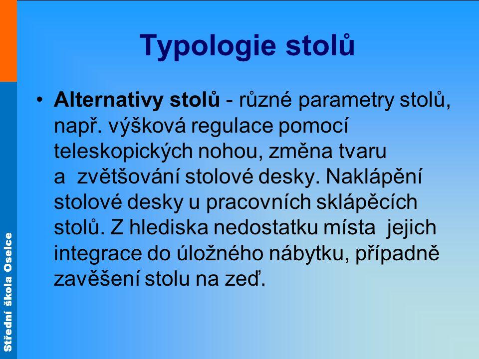 Střední škola Oselce Typologie stolů Alternativy stolů - různé parametry stolů, např.